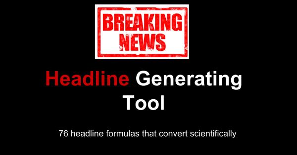 [HEADLINE GENERATING TOOL] 76 Headlines That Convert Scientifically